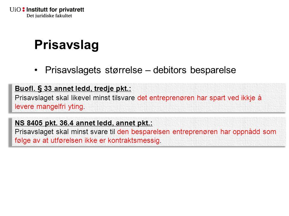 Prisavslag •Prisavslagets størrelse – debitors besparelse Buofl. § 33 annet ledd, tredje pkt.: Prisavslaget skal likevel minst tilsvare det entreprenø