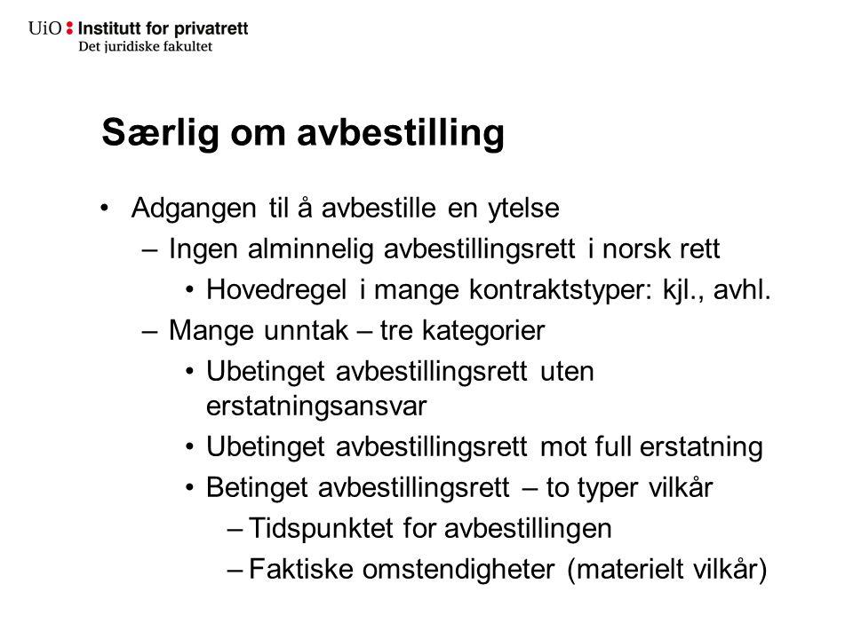 Særlig om avbestilling •Adgangen til å avbestille en ytelse –Ingen alminnelig avbestillingsrett i norsk rett •Hovedregel i mange kontraktstyper: kjl.,