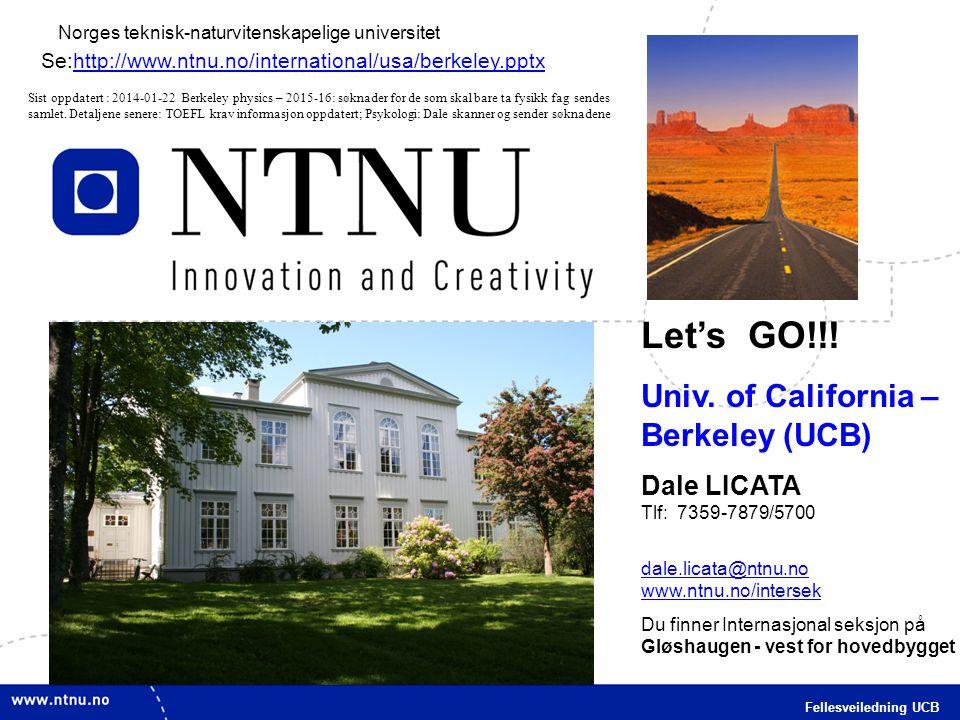1 Fellesveiledning UCB Norges teknisk-naturvitenskapelige universitet Let's GO!!! Univ. of California – Berkeley (UCB) Dale LICATA Tlf: 7359-7879/5700