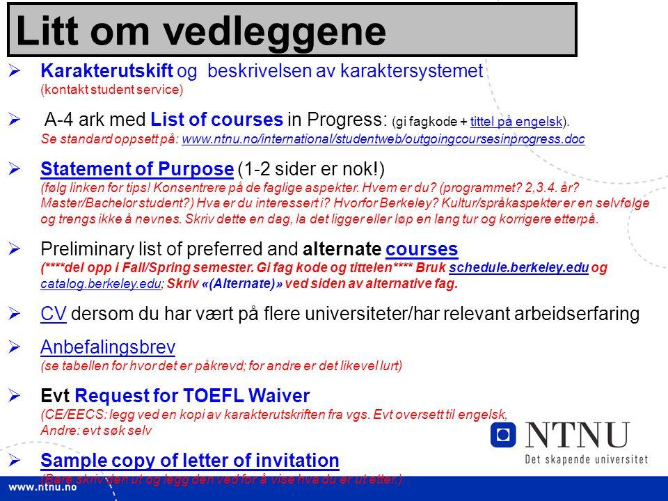 13 Litt om vedleggene  Karakterutskift og beskrivelsen av karaktersystemet (kontakt student service)  A-4 ark med List of courses in Progress: (gi f