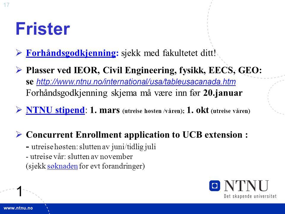 17 1 Frister  Forhåndsgodkjenning: sjekk med fakultetet ditt! Forhåndsgodkjenning  Plasser ved IEOR, Civil Engineering, fysikk, EECS, GEO: se http:/