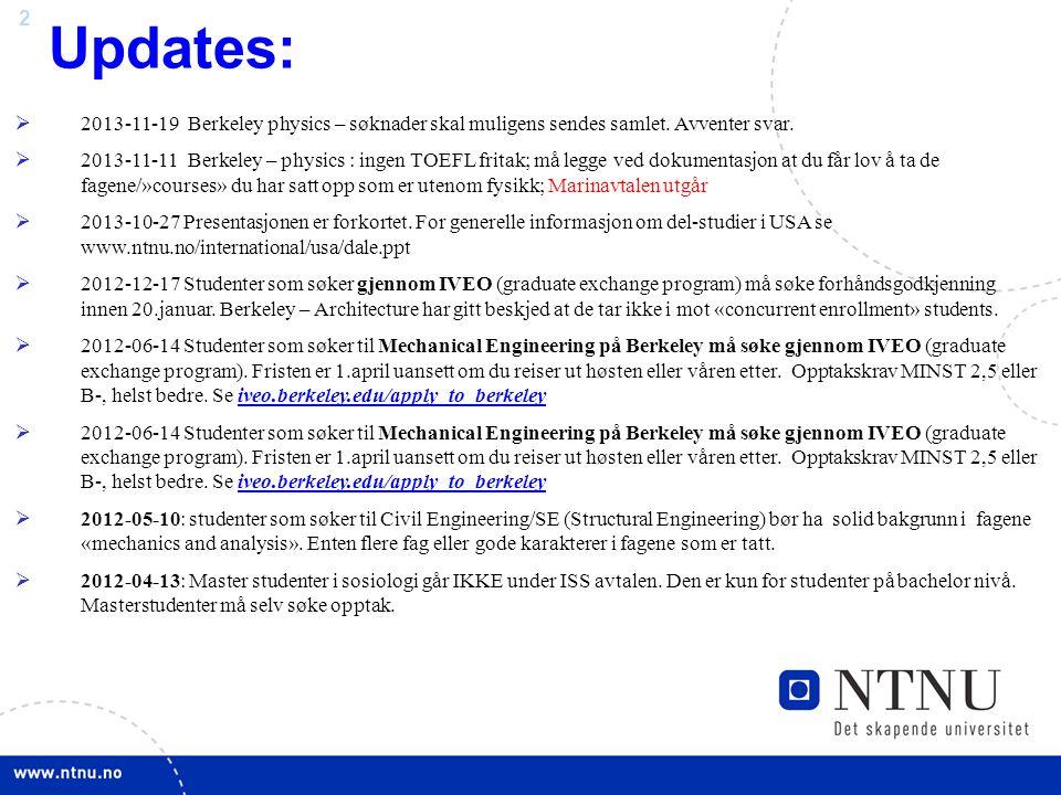 2 Updates:  2013-11-19 Berkeley physics – søknader skal muligens sendes samlet. Avventer svar.  2013-11-11 Berkeley – physics : ingen TOEFL fritak;
