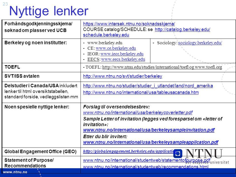 23 Nyttige lenker Forhåndsgodkjenningsskjema/ søknad om plasser ved UCB https://www.intersek.ntnu.no/soknadsskjema/ https://www.intersek.ntnu.no/sokna