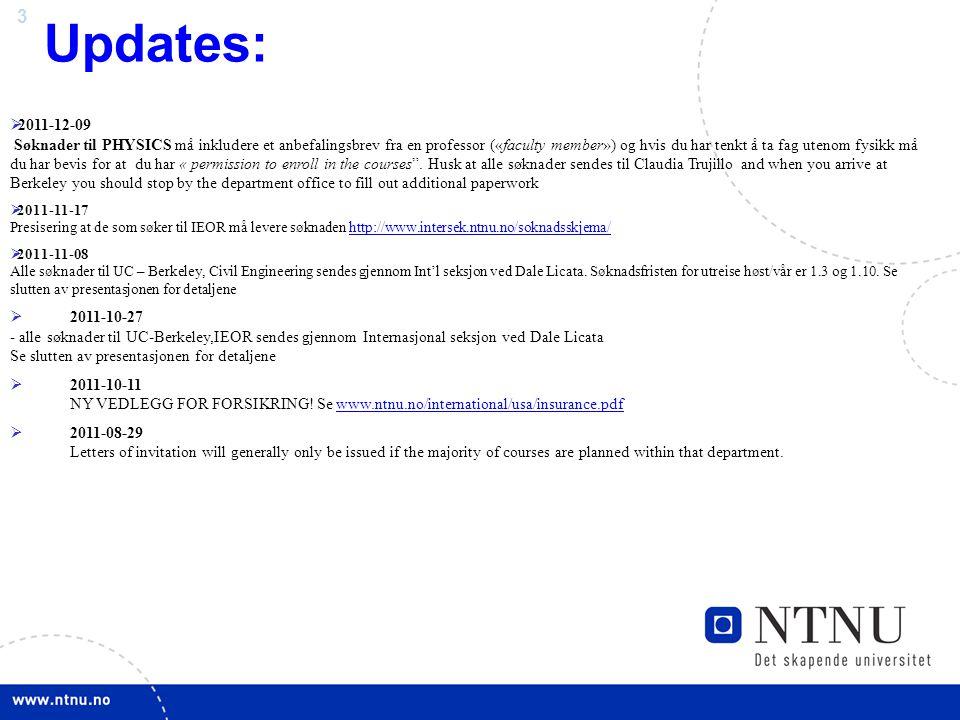 3 Updates:  2011-12-09 Søknader til PHYSICS må inkludere et anbefalingsbrev fra en professor («faculty member») og hvis du har tenkt å ta fag utenom