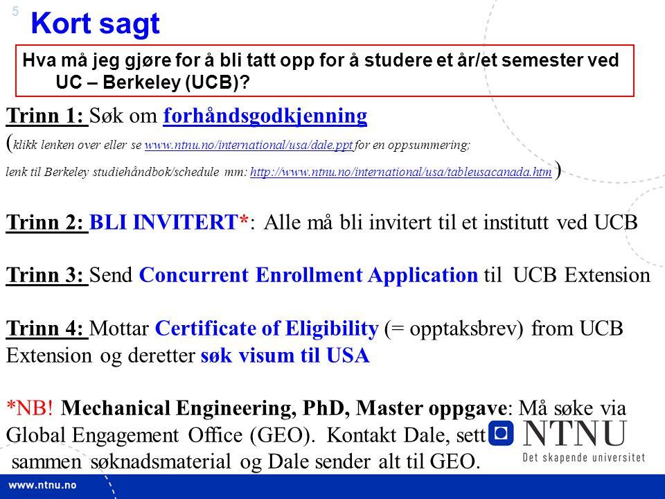 5 Kort sagt Hva må jeg gjøre for å bli tatt opp for å studere et år/et semester ved UC – Berkeley (UCB)? Trinn 1: Søk om forhåndsgodkjenning ( klikk l