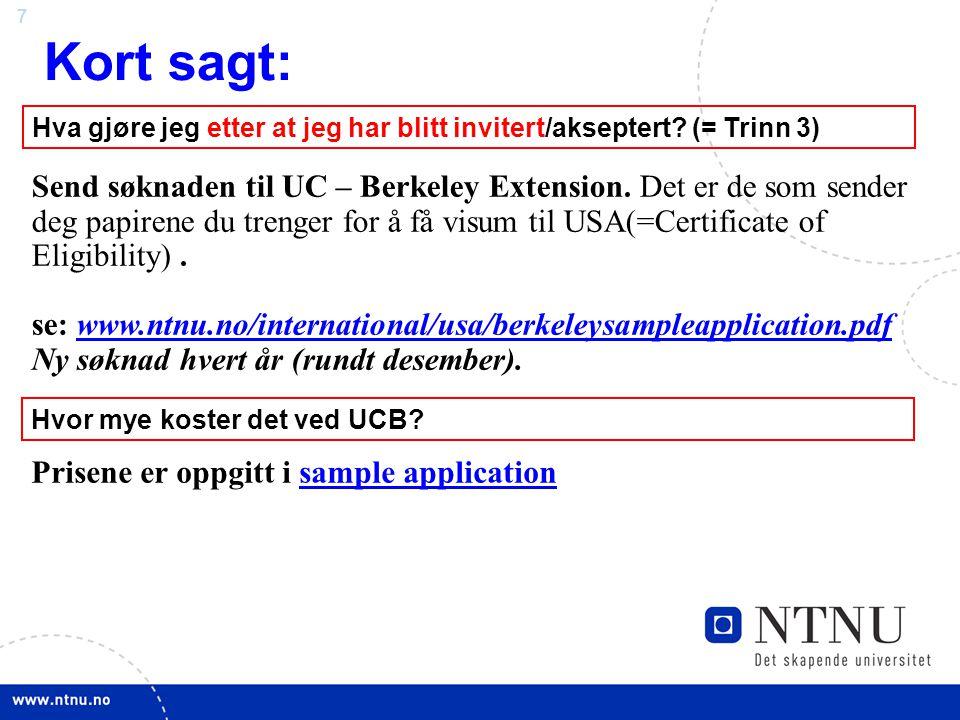 18 TRINN 3: Etter opptak:  Mottar e-mail om opptak  Mottar Certificate of Eligibility (bevis for opptak= I-20 from UCSB)  Søk lånekassen (Husk D-blankett: Vedlegg til søknad om delstudier i utlandet undertegnet av Internasjonal seksjon)lånekassen  Betal SEVIS gebyr ($200) (SEVIS= Student and Exchange Visitor Information System)SEVIS gebyr  Bestill time for visum intervju i Oslo/søk visum ($140)visum intervju  Ordne med bolig/flybilletter/reiseforsikring