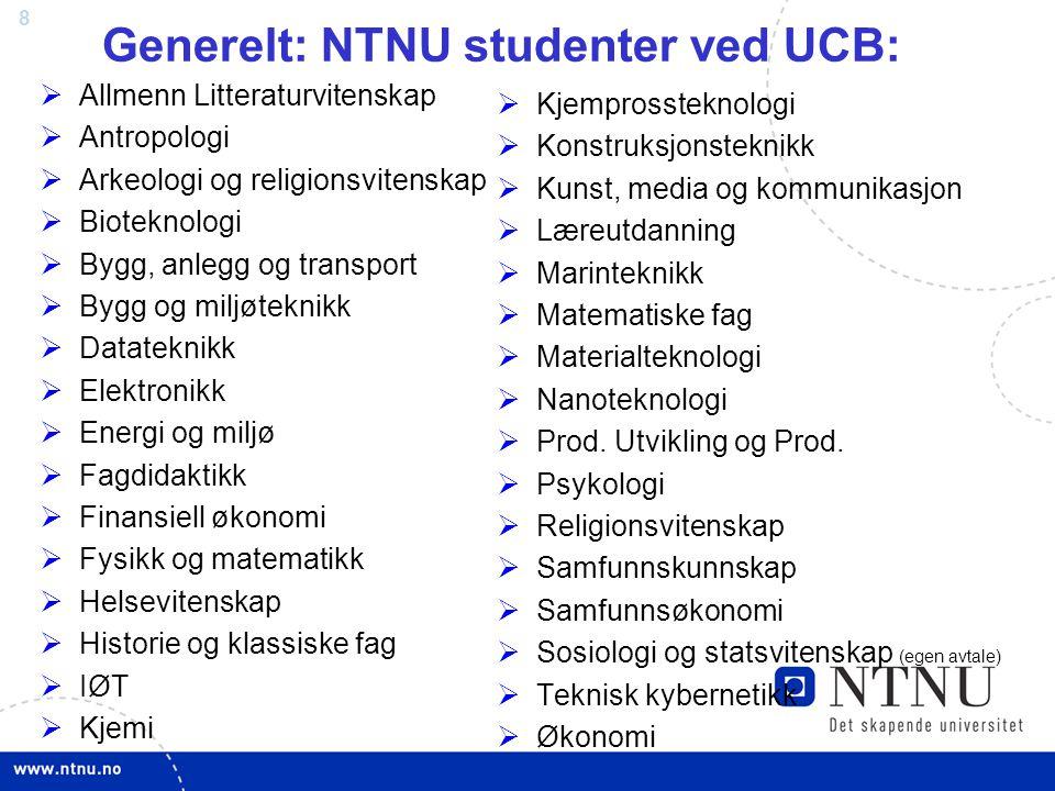 8 Generelt: NTNU studenter ved UCB:  Allmenn Litteraturvitenskap  Antropologi  Arkeologi og religionsvitenskap  Bioteknologi  Bygg, anlegg og tra