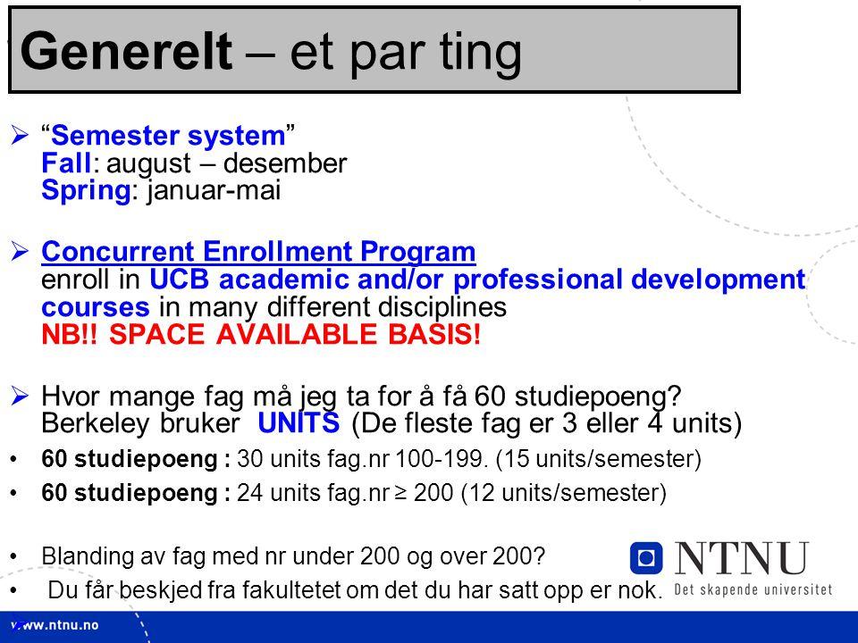 """9 Sjekklisten: Før opptak:  """"Semester system"""" Fall: august – desember Spring: januar-mai  Concurrent Enrollment Program enroll in UCB academic and/o"""