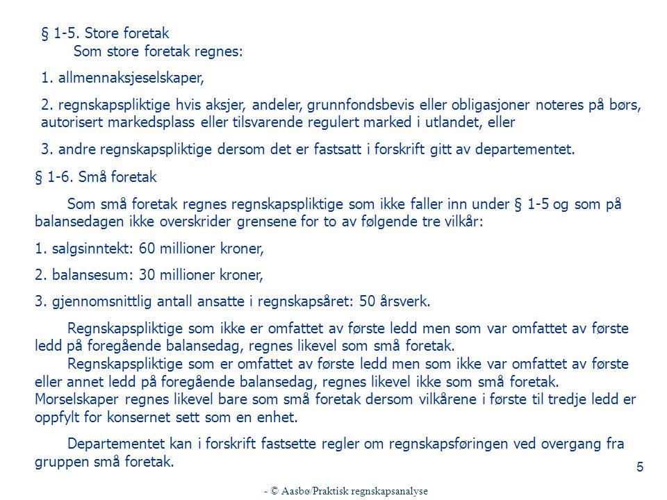 - © Aasbø/Praktisk regnskapsanalyse 5 § 1-5.Store foretak Som store foretak regnes: 1.