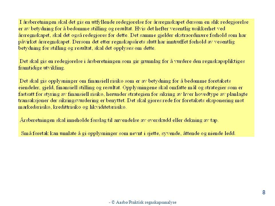 - © Aasbø/Praktisk regnskapsanalyse 19 Praktisk gjennomføring av analysen n Definering av målsetning for analysen n Innsamling av data for analysen n Vurdering og korrigering av data n Gruppering av data n Beregning av forholdstall og sammenstilling av tabeller som gjør det mulig å analysere bedriften n Selve analysen n Presentasjon av analysen