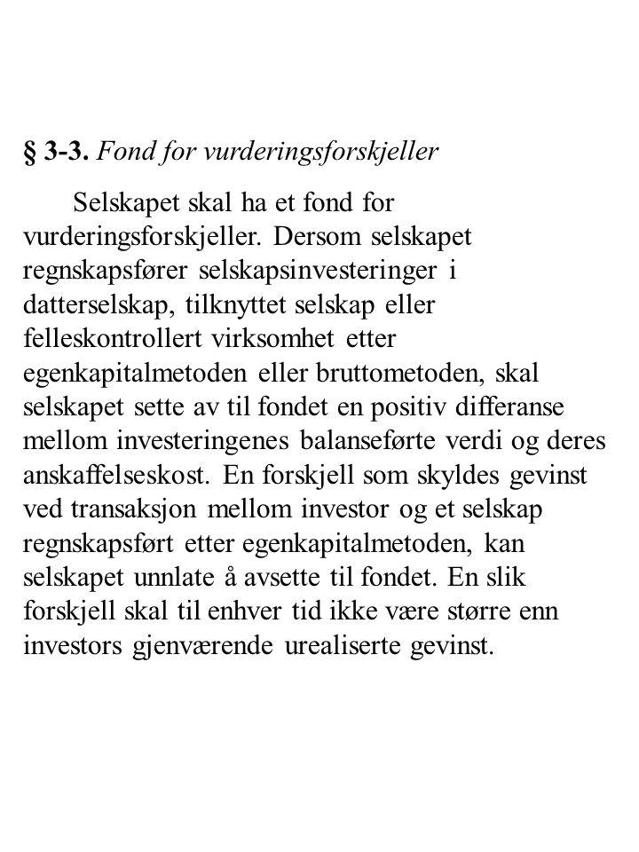 § 3-3. Fond for vurderingsforskjeller Selskapet skal ha et fond for vurderingsforskjeller. Dersom selskapet regnskapsfører selskapsinvesteringer i dat