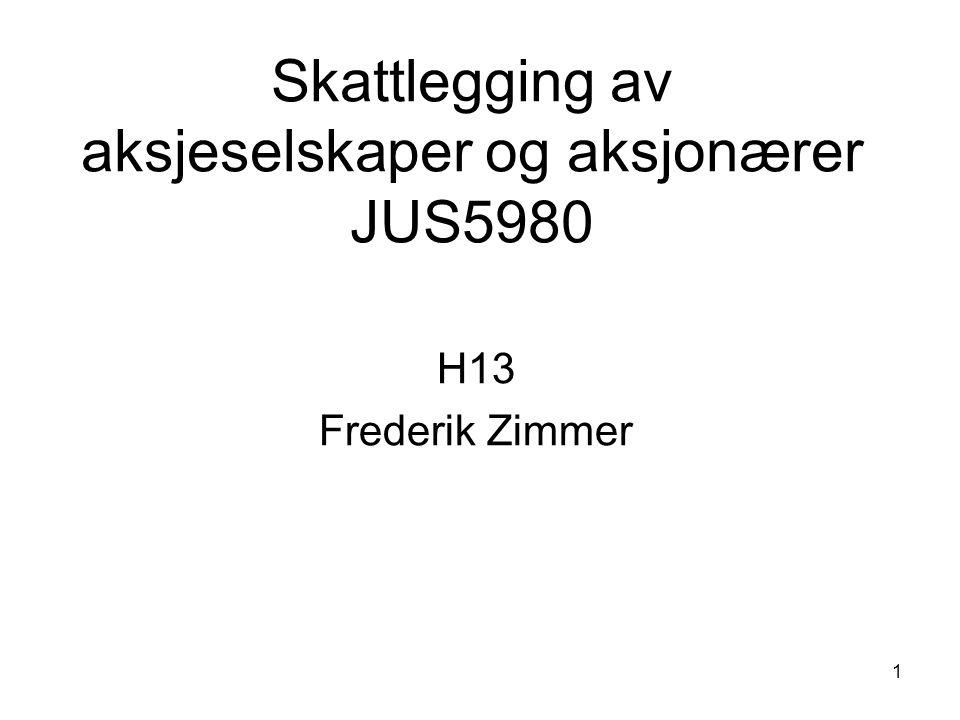 1 Skattlegging av aksjeselskaper og aksjonærer JUS5980 H13 Frederik Zimmer