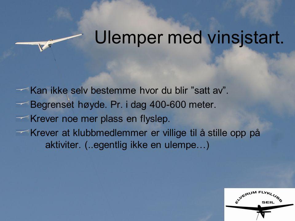 """Ulemper med vinsjstart. Kan ikke selv bestemme hvor du blir """"satt av"""". Begrenset høyde. Pr. i dag 400-600 meter. Krever noe mer plass en flyslep. Krev"""