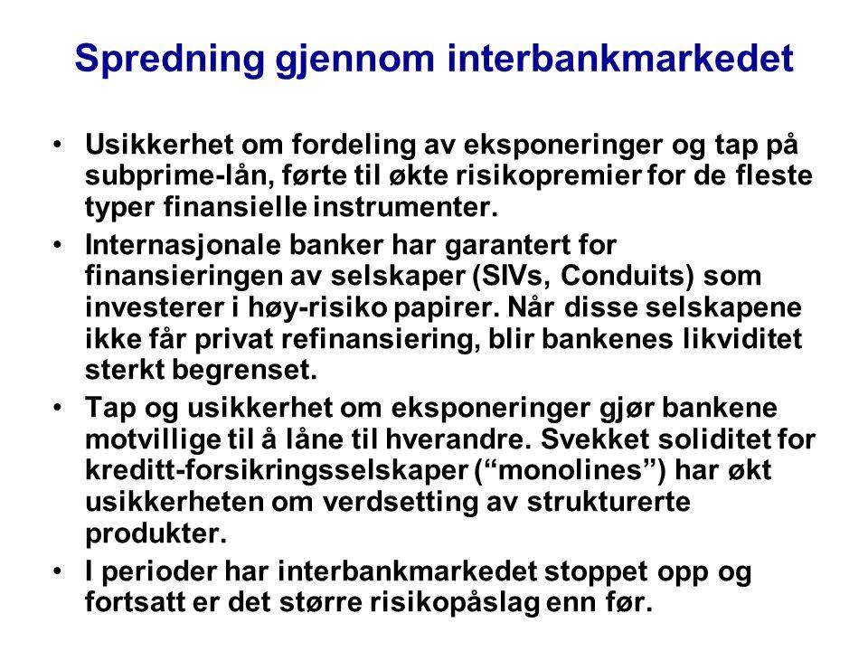 Spredning gjennom interbankmarkedet •Usikkerhet om fordeling av eksponeringer og tap på subprime-lån, førte til økte risikopremier for de fleste typer finansielle instrumenter.