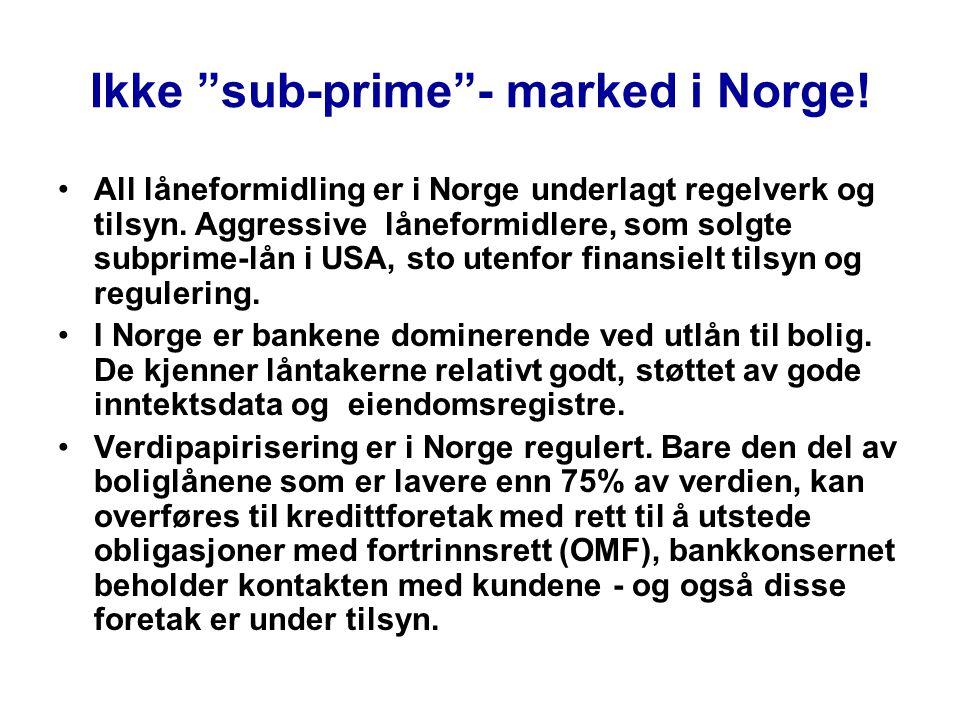 Ikke sub-prime - marked i Norge.•All låneformidling er i Norge underlagt regelverk og tilsyn.