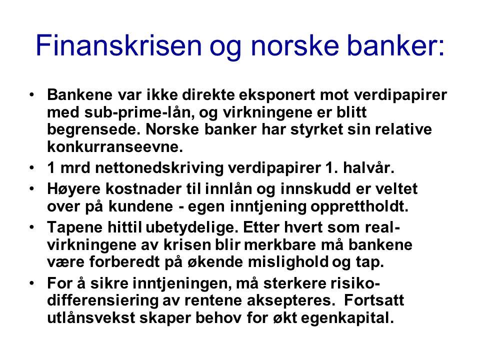 Finanskrisen og norske banker: •Bankene var ikke direkte eksponert mot verdipapirer med sub-prime-lån, og virkningene er blitt begrensede.