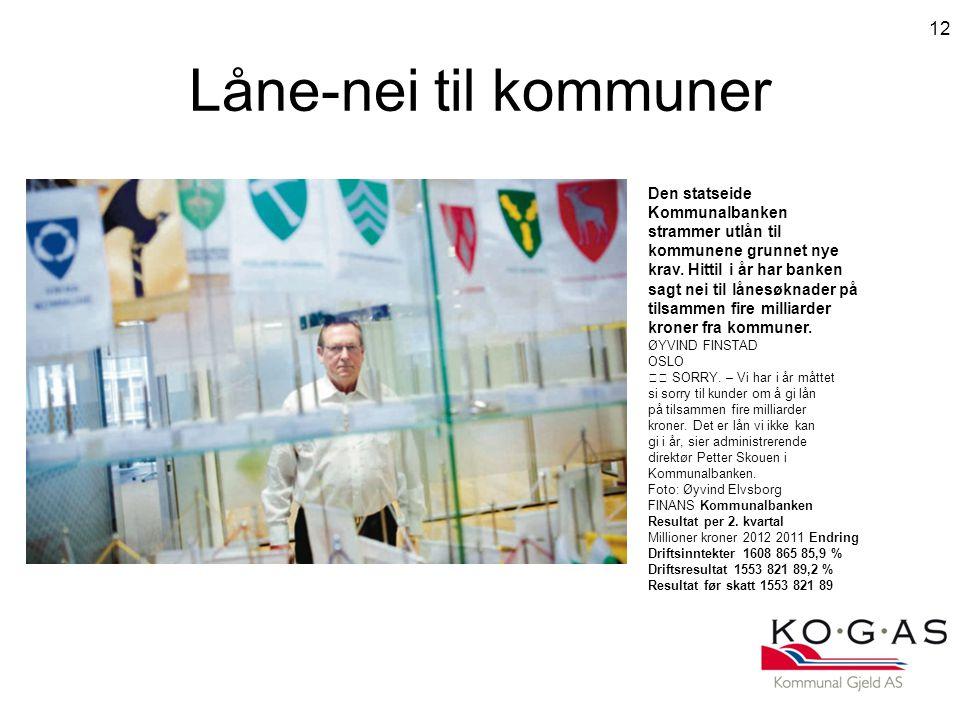 Låne-nei til kommuner 12 Den statseide Kommunalbanken strammer utlån til kommunene grunnet nye krav.