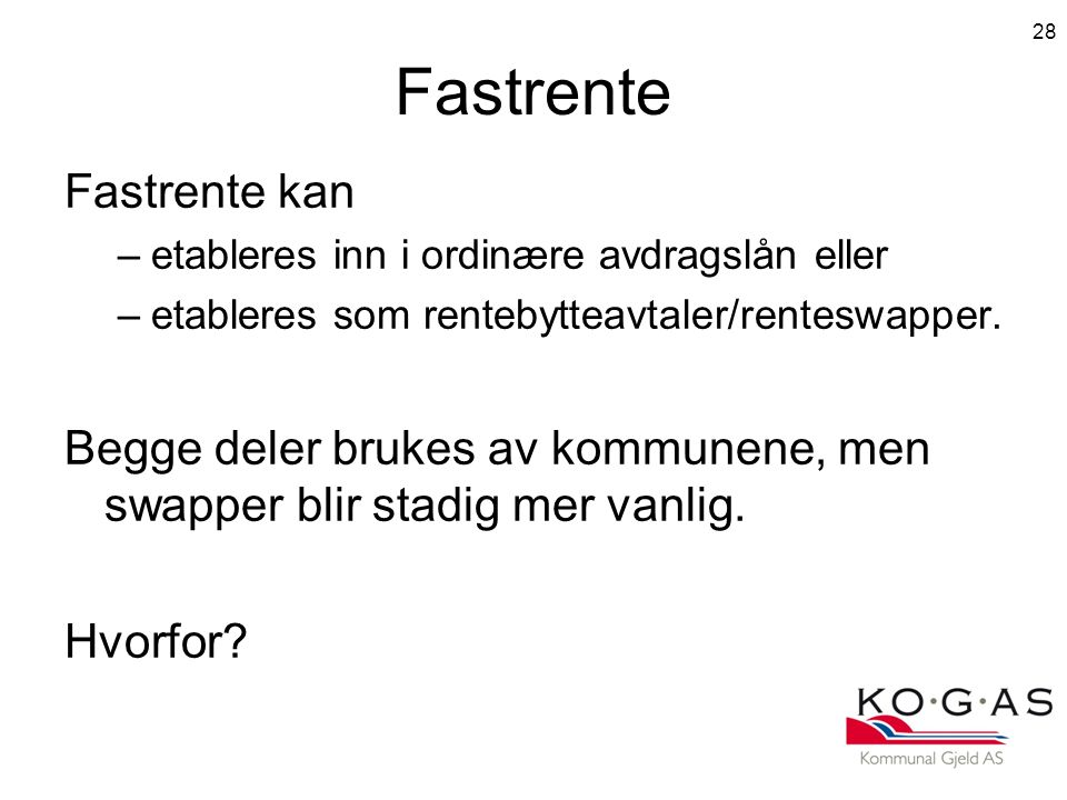 Fastrente Fastrente kan –etableres inn i ordinære avdragslån eller –etableres som rentebytteavtaler/renteswapper.