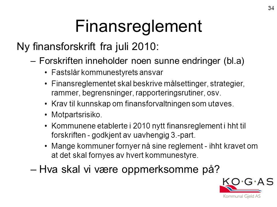 Finansreglement Ny finansforskrift fra juli 2010: –Forskriften inneholder noen sunne endringer (bl.a) •Fastslår kommunestyrets ansvar •Finansreglementet skal beskrive målsettinger, strategier, rammer, begrensninger, rapporteringsrutiner, osv.