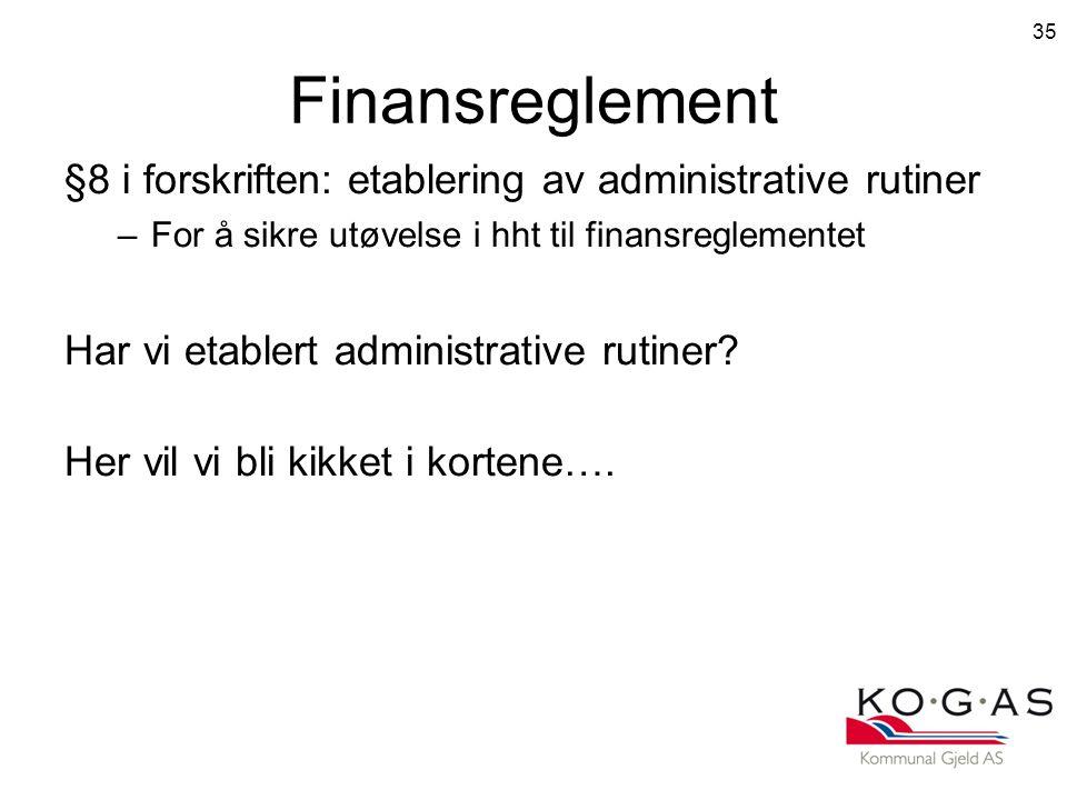 Finansreglement §8 i forskriften: etablering av administrative rutiner –For å sikre utøvelse i hht til finansreglementet Har vi etablert administrative rutiner.