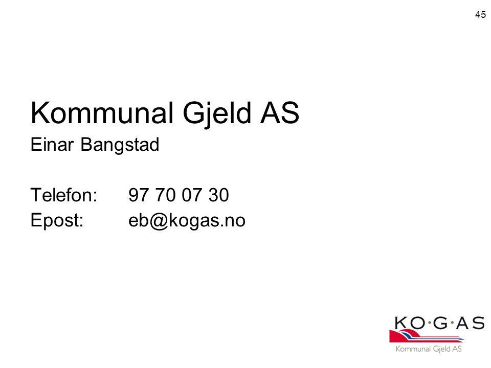 45 Kommunal Gjeld AS Einar Bangstad Telefon:97 70 07 30 Epost:eb@kogas.no