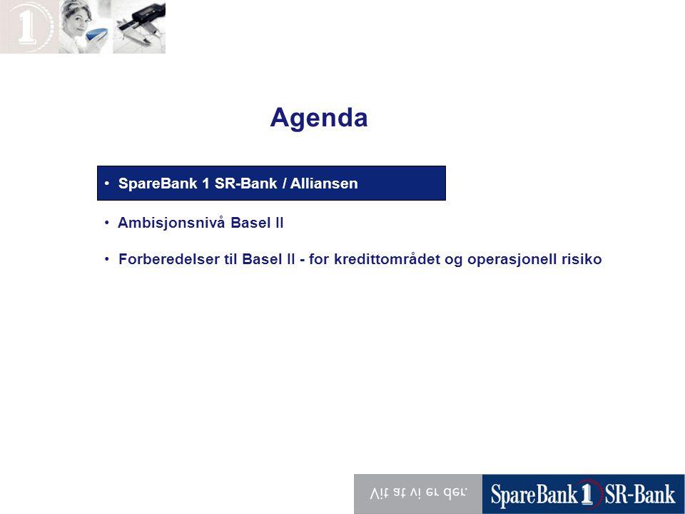 • Organisasjon • Ambisjonsnivå Basel II • Forberedelser til Basel II - for kredittområdet og operasjonell risiko Agenda • SpareBank 1 SR-Bank / Allian