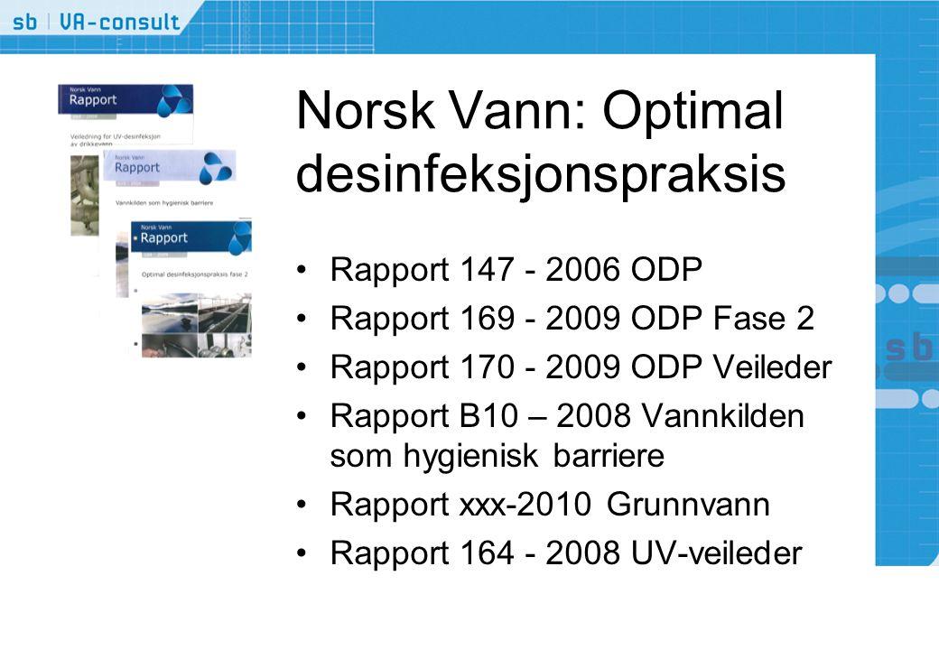 Norsk Vann: Optimal desinfeksjonspraksis •Rapport 147 - 2006 ODP •Rapport 169 - 2009 ODP Fase 2 •Rapport 170 - 2009 ODP Veileder •Rapport B10 – 2008 Vannkilden som hygienisk barriere •Rapport xxx-2010 Grunnvann •Rapport 164 - 2008 UV-veileder