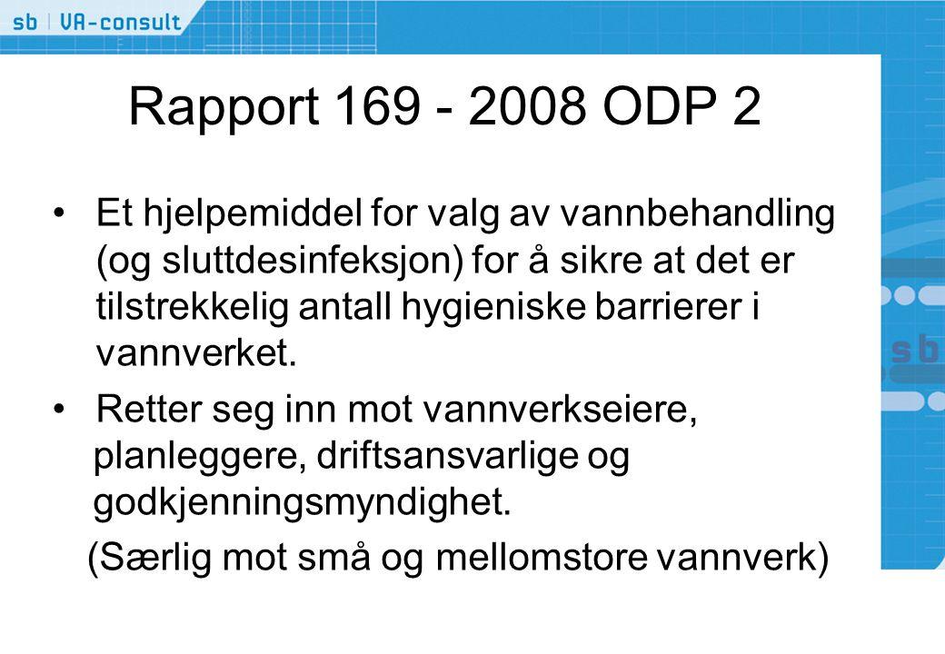 Rapport 169 - 2008 ODP 2 •Et hjelpemiddel for valg av vannbehandling (og sluttdesinfeksjon) for å sikre at det er tilstrekkelig antall hygieniske barrierer i vannverket.