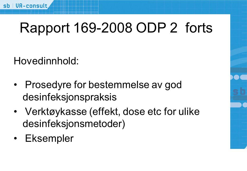 Rapport 169-2008 ODP 2 forts Hovedinnhold: •Prosedyre for bestemmelse av god desinfeksjonspraksis •Verktøykasse (effekt, dose etc for ulike desinfeksjonsmetoder) •Eksempler