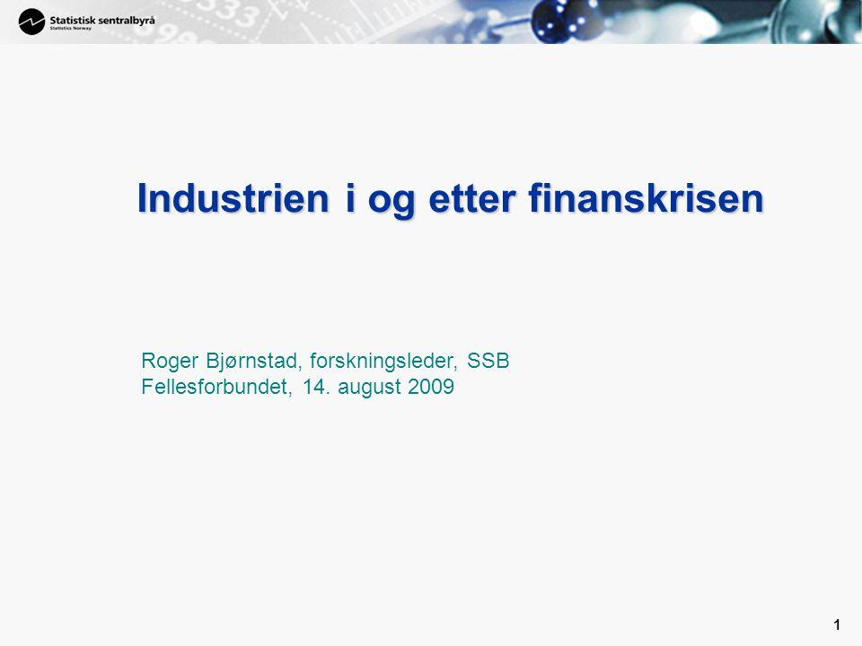 1 1 Industrien i og etter finanskrisen Roger Bjørnstad, forskningsleder, SSB Fellesforbundet, 14.