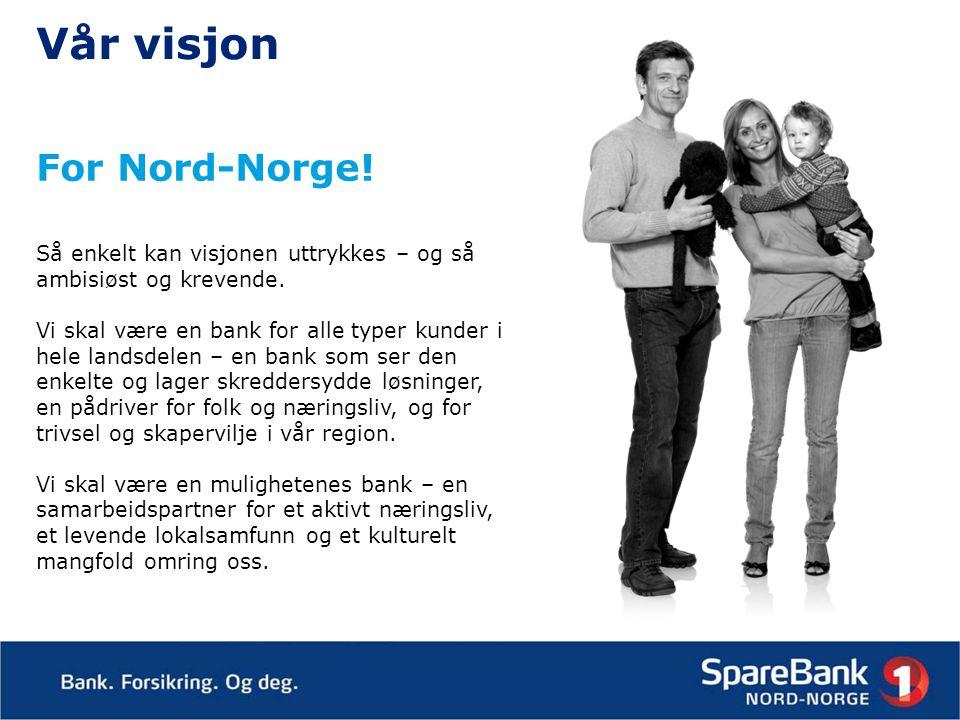 Vår visjon For Nord-Norge. Så enkelt kan visjonen uttrykkes – og så ambisiøst og krevende.