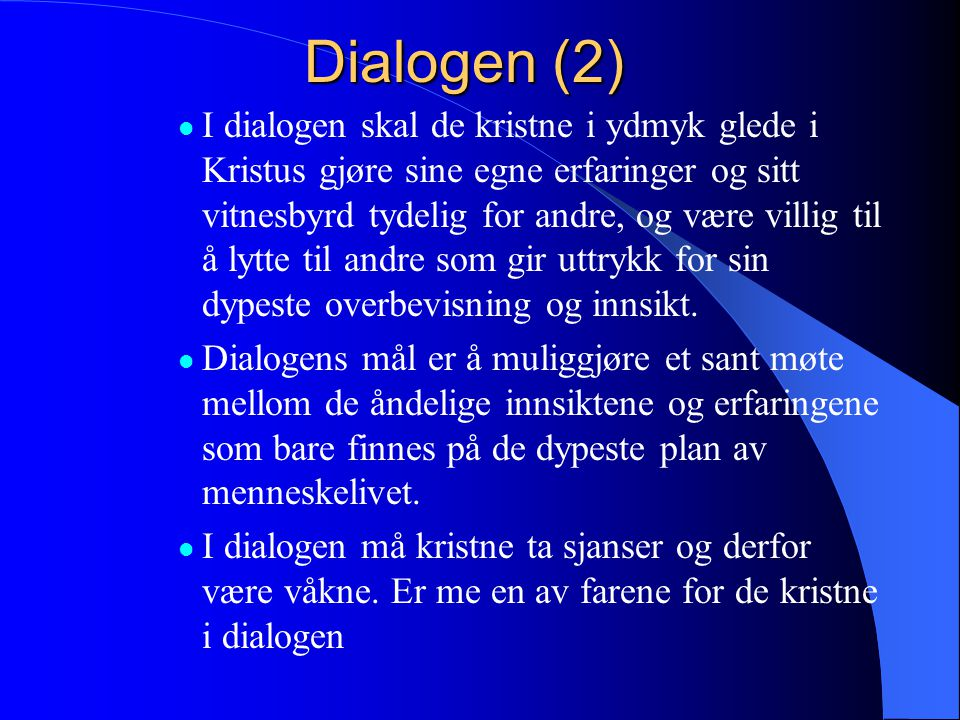 Dialogen  Dialogen må være en dialog med mennesker, ikke med ideologier eller dogmer.  Dialogen må ikke være et hemmelig våpen i en militant og aggr