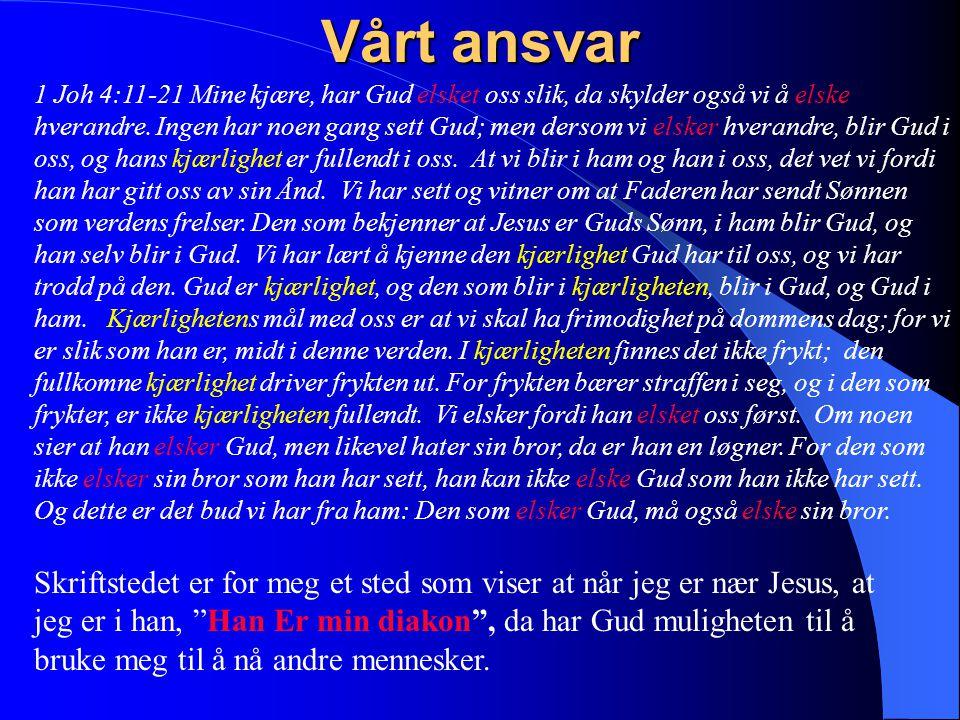 Vårt ansvar 1 Joh 4:11-21 Mine kjære, har Gud elsket oss slik, da skylder også vi å elske hverandre.