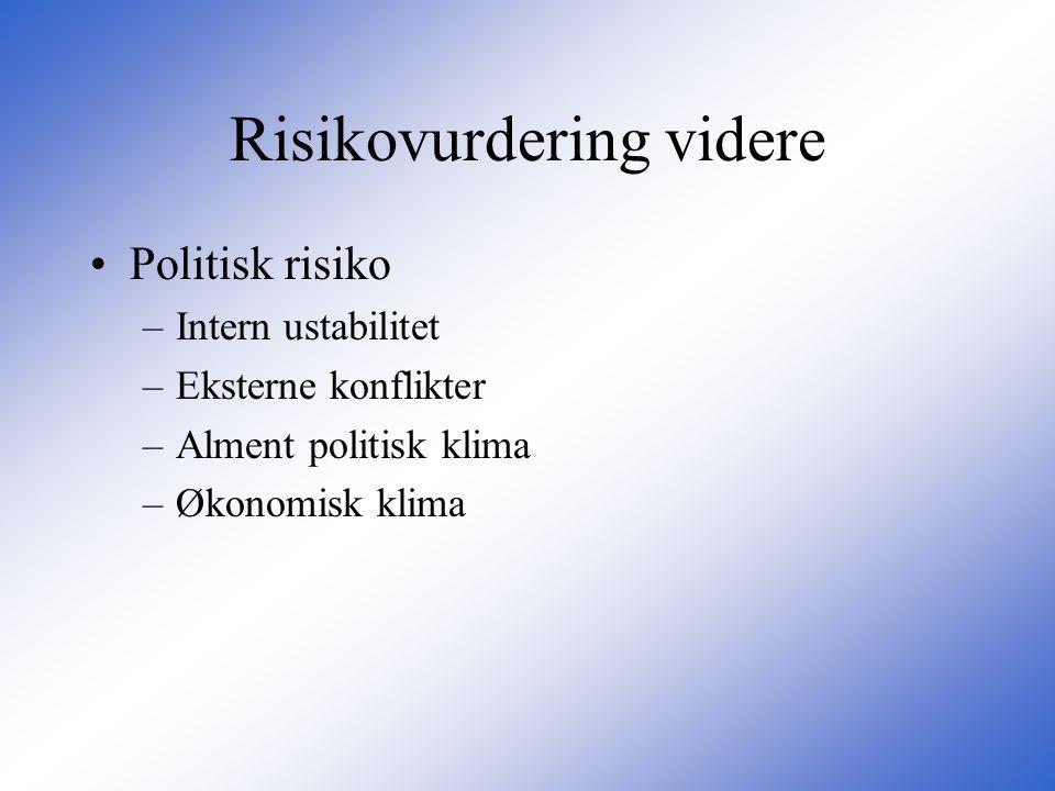 Risikovurdering videre •Politisk risiko –Intern ustabilitet –Eksterne konflikter –Alment politisk klima –Økonomisk klima
