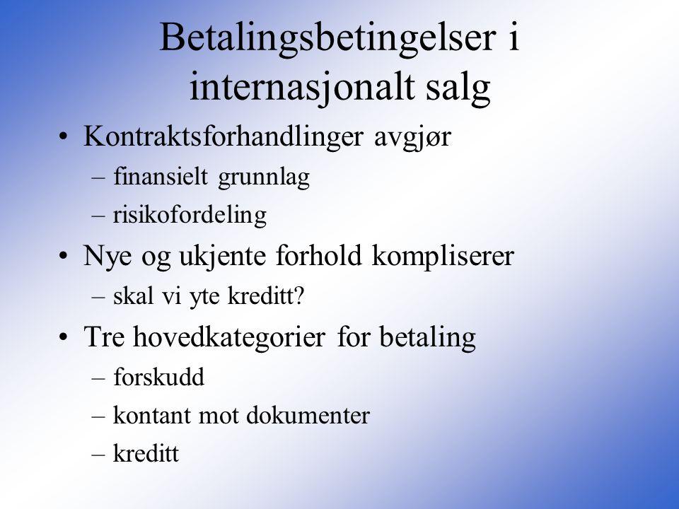 Betalingsbetingelser i internasjonalt salg •Kontraktsforhandlinger avgjør –finansielt grunnlag –risikofordeling •Nye og ukjente forhold kompliserer –s