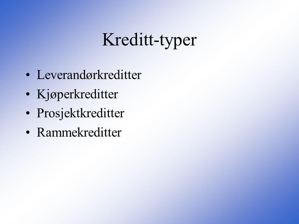 Kreditt-typer •Leverandørkreditter •Kjøperkreditter •Prosjektkreditter •Rammekreditter