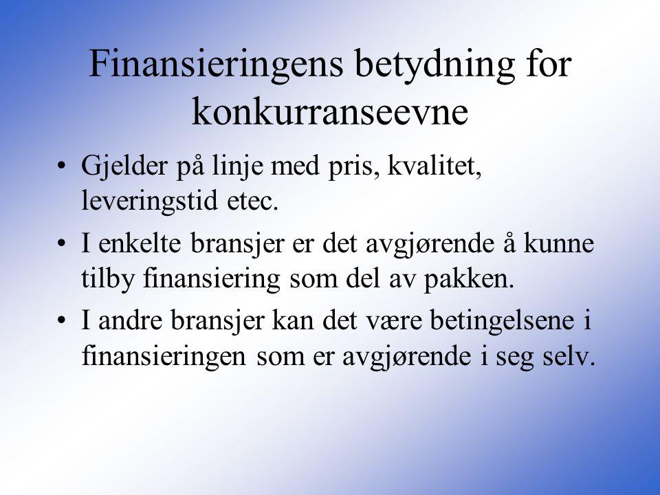 Finansieringens betydning for konkurranseevne •Gjelder på linje med pris, kvalitet, leveringstid etec. •I enkelte bransjer er det avgjørende å kunne t