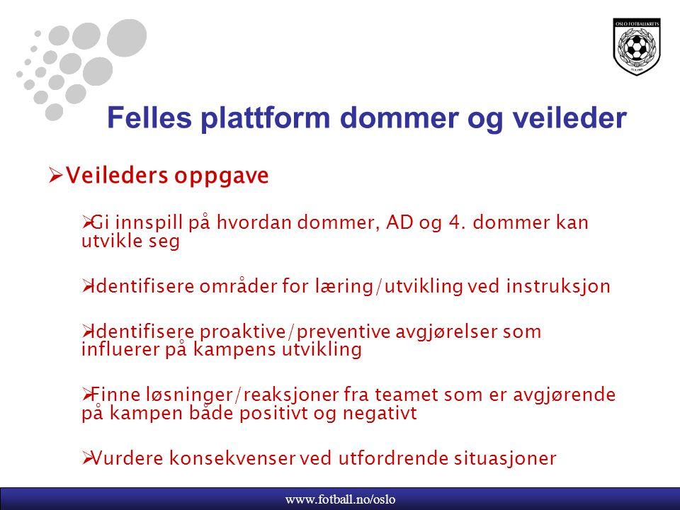 www.fotball.no/oslo Felles plattform dommer og veileder  Veileders oppgave  Gi innspill på hvordan dommer, AD og 4.