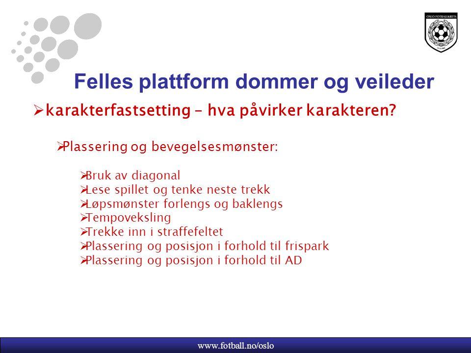www.fotball.no/oslo Felles plattform dommer og veileder  karakterfastsetting – hva påvirker karakteren.