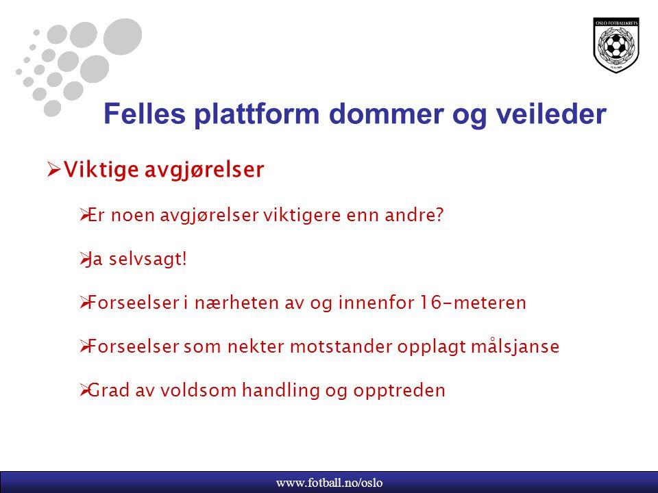 www.fotball.no/oslo Felles plattform dommer og veileder  Viktige avgjørelser  Er noen avgjørelser viktigere enn andre.