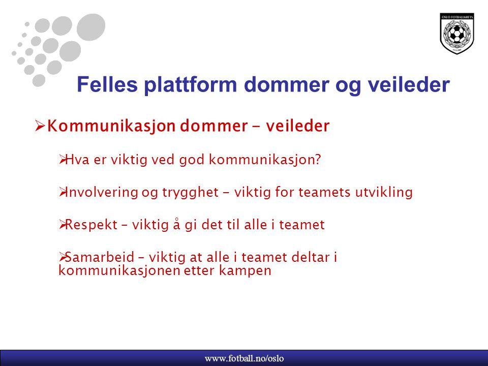 www.fotball.no/oslo Felles plattform dommer og veileder  Kommunikasjon dommer - veileder  Hva er viktig ved god kommunikasjon.