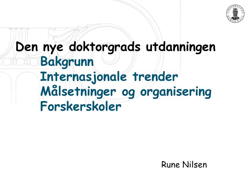 1 Den nye doktorgrads utdanningen Bakgrunn Internasjonale trender Målsetninger og organisering Forskerskoler Rune Nilsen