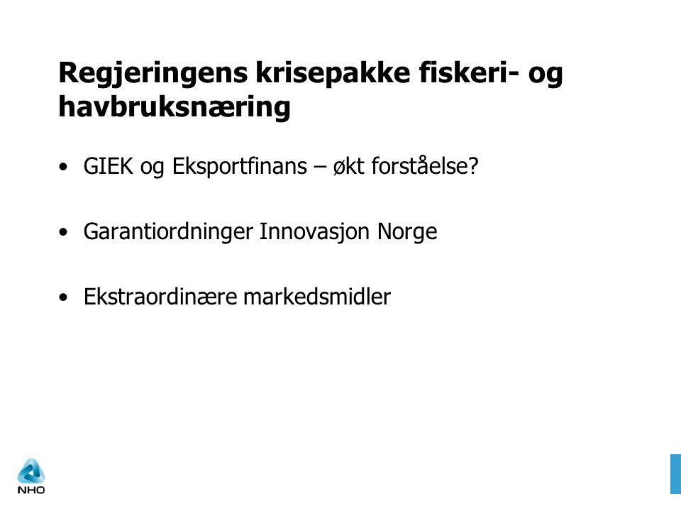 Regjeringens krisepakke fiskeri- og havbruksnæring •GIEK og Eksportfinans – økt forståelse? •Garantiordninger Innovasjon Norge •Ekstraordinære markeds