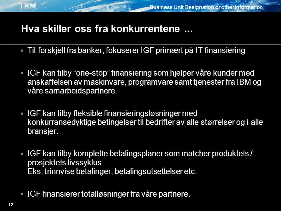 Business Unit Designation or other information 12 Hva skiller oss fra konkurrentene...