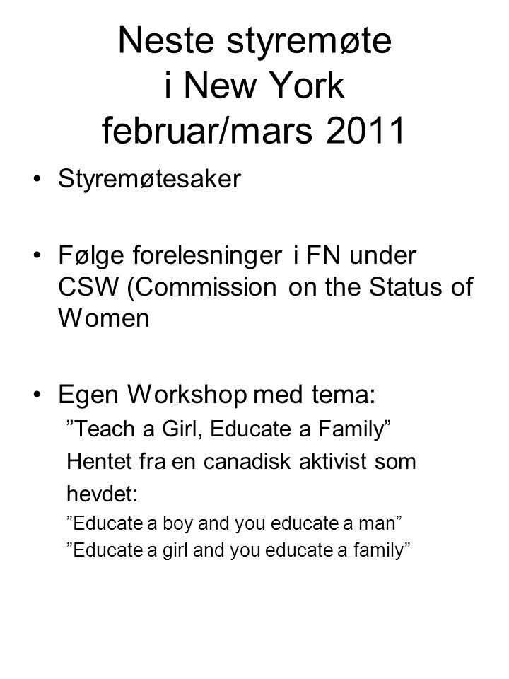 Neste styremøte i New York februar/mars 2011 •Styremøtesaker •Følge forelesninger i FN under CSW (Commission on the Status of Women •Egen Workshop med
