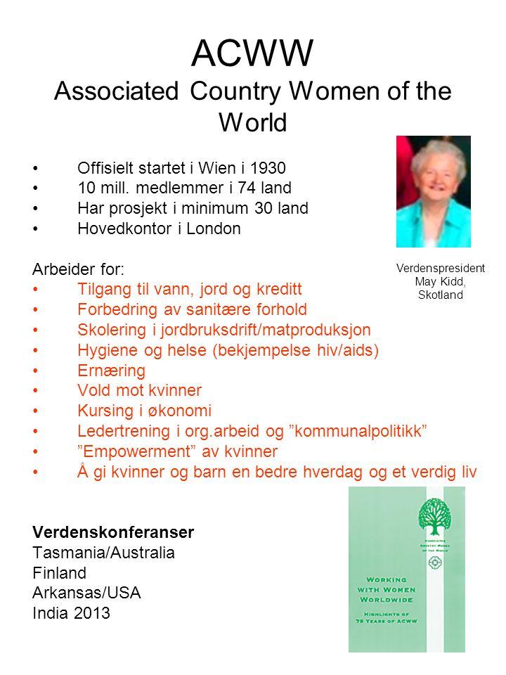 ACWW Associated Country Women of the World •Offisielt startet i Wien i 1930 •10 mill. medlemmer i 74 land •Har prosjekt i minimum 30 land •Hovedkontor
