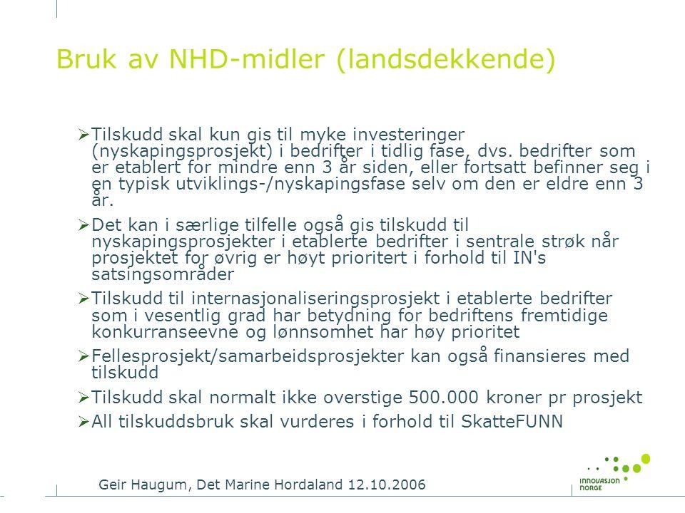 Geir Haugum, Det Marine Hordaland 12.10.2006 Bruk av NHD-midler (landsdekkende)  Tilskudd skal kun gis til myke investeringer (nyskapingsprosjekt) i