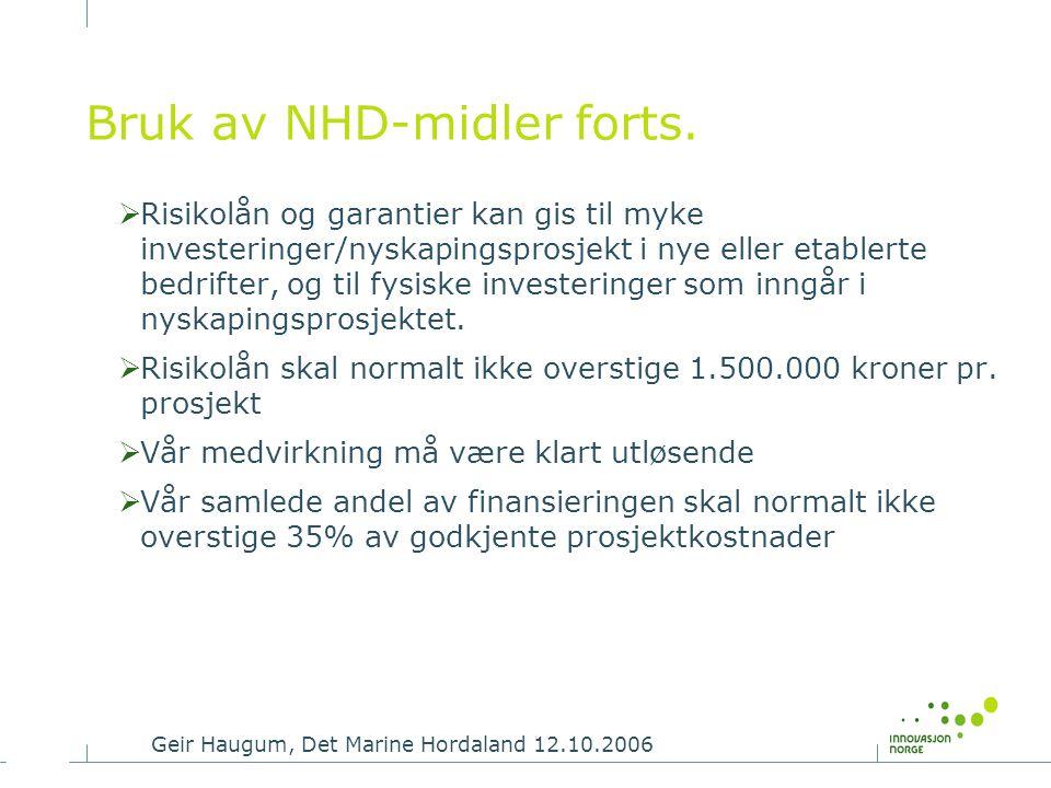 Geir Haugum, Det Marine Hordaland 12.10.2006 Bruk av NHD-midler forts.  Risikolån og garantier kan gis til myke investeringer/nyskapingsprosjekt i ny