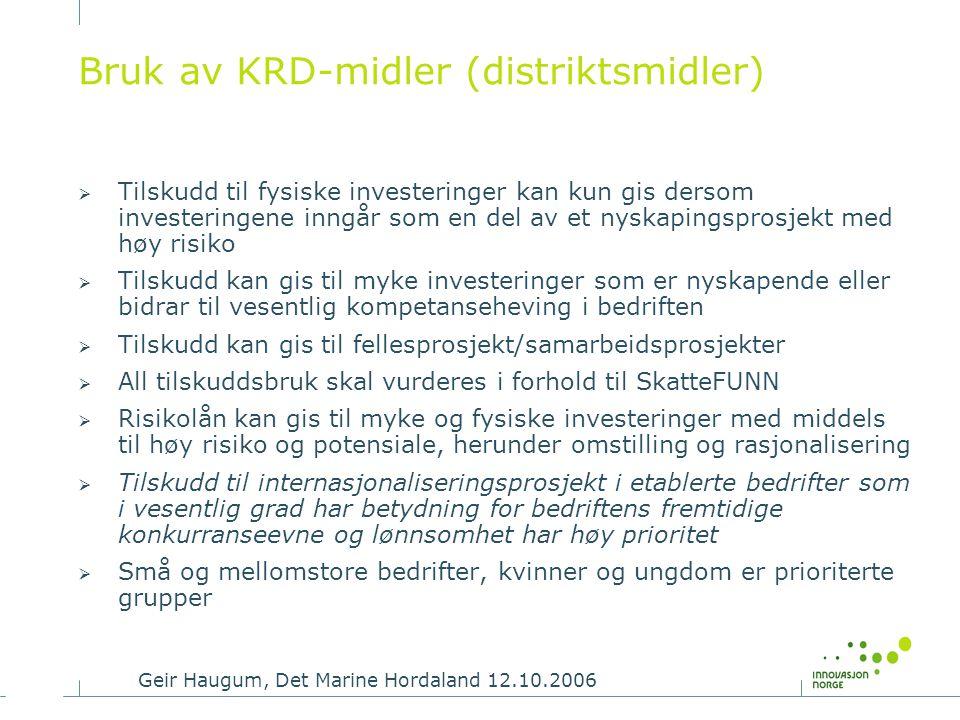 Geir Haugum, Det Marine Hordaland 12.10.2006 Bruk av KRD-midler (distriktsmidler)  Tilskudd til fysiske investeringer kan kun gis dersom investeringe
