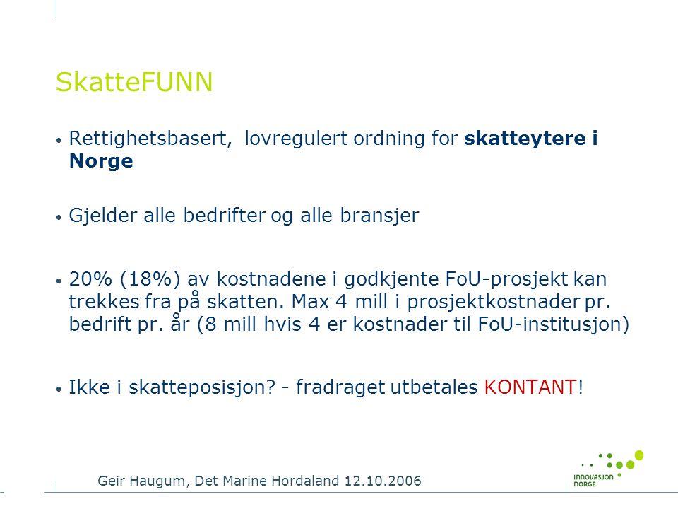 Geir Haugum, Det Marine Hordaland 12.10.2006 SkatteFUNN • Rettighetsbasert, lovregulert ordning for skatteytere i Norge • Gjelder alle bedrifter og al